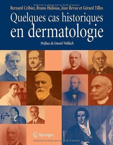 Quelques cas historiques en dermatologie de Bernard Cribier (5 janvier 2011) Broché