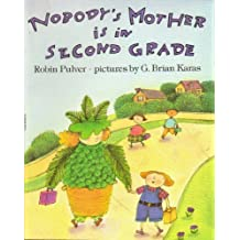 nobody's mother is in second grade by robin [illustrated by brian karas] pulver (1992-08-01)