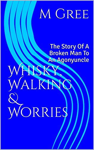 whisky-walking-worries-the-story-of-a-broken-man-to-an-agonyuncle-english-edition