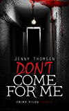Don't Come for Me (Crime Files Book 3)