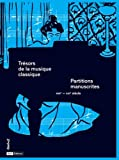 Trésors de la musique classique : Partitions manuscrites. XVIIe-XXIe siècle