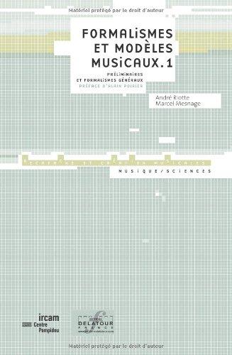 Formalismes et modèles musicaux. : Tome 1 : Préliminaires et formalismes généraux