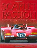 Scarlet Passion: Ferrari's Famed Sports Prototypes and Competition Sports Cars 1963-73