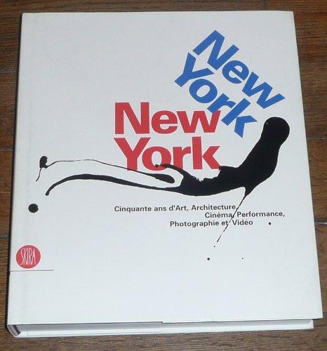New York New York : Cinquante ans d'Art, Architecture, Cinéma, Performance, Photographie et Vidéo