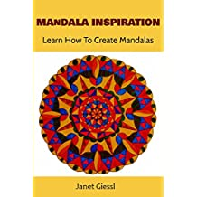 Mandala Inspiration: Learn How To Create Mandalas (Concentric Mandala, Lotus Flower Mandala, Flower of Life, Zendala) (English Edition)