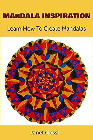 Mandala Inspiration: Learn How To Create Mandalas (Concentric Mandala, Lotus