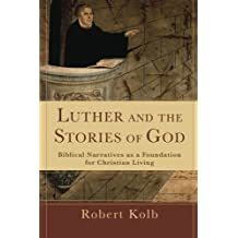 Luther and the Stories of God: Biblical Narratives as a Foundation for Christian Living by Robert Kolb (2012-03-01)