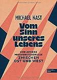 'Vom Sinn unseres Lebens: Und andere...' von 'Michael Nast'