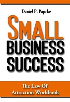 30 Days to Small Business Success: The Secret to the Law of Attraction for Home Business Workbook (Home of HomeBusiness 1) (English Edition) von [Papcke, Daniel]