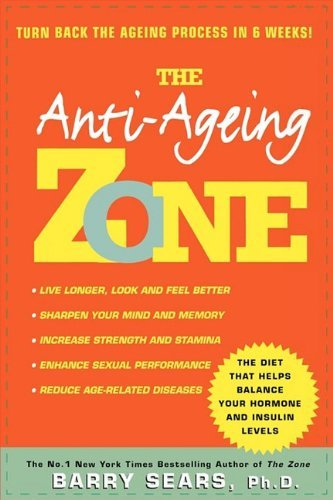 Anti-Ageing Zone: Turn back the ageing process in 6 weeks! by Barry, Ph.D. Sears (2009-05-01)