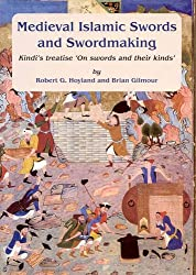 Medieval Islamic Swords and Swordmaking: Kindi's Treatise on Swords and Their Kinds