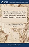 The Following of Christ, in Four Books, by Thomas À Kempis. Translated Into English, by the Rt. Rev. Father in God, Richard Challoner. the Ninth Edition