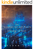 The Phantom of the Earth (Books 1-5 Omnibus Edition)