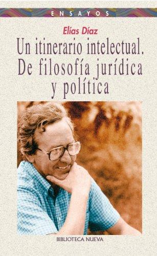 Un itinerario intelectual. De filosofía jurídica y política (Ensayo nº 52) por Elías Díaz