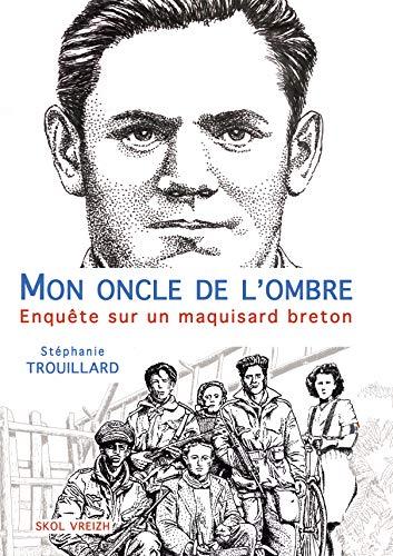 Mon oncle de l'ombre enquête sur un maquisard breton