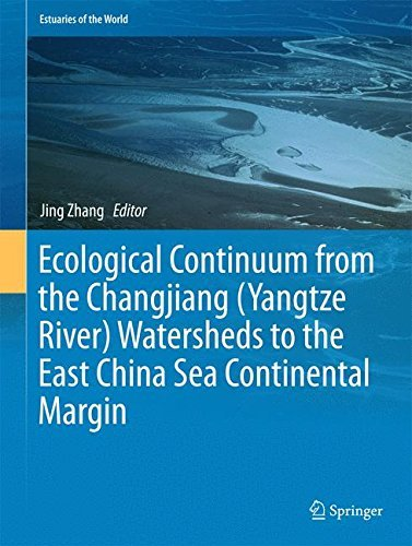 Ecological Continuum from the Changjiang (Yangtze River) Watersheds to the East China Sea Continental Margin (Estuaries of the World) (2015-04-30)