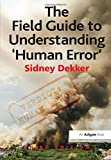 The Field Guide to Understanding 'Human Error' - Sidney Dekker