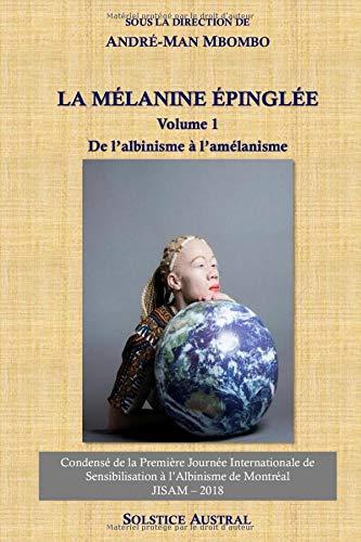 La mélanine épinglée: Volume 1, De l'albinisme à l'amélanisme
