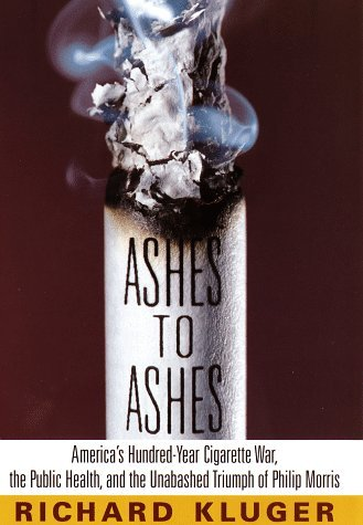 ashes-to-ashes-americas-hundred-year-cigarette-war-the-public-health-and-the-unabashed-triumph-of-ph