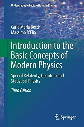 Introduction to the Basic Concepts of Modern Physics: Special Relativity, Quantum and Statistical Physics (Undergraduate Lecture Notes in Physics) by Carlo Maria Becchi (2015-09-11)