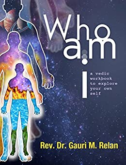 Who am I ?: A Vedic workbook to explore your own self by [Relan, Rev. Dr. Gauri M]