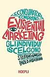 Existential marketing. I consumatori comprano, gli individui scelgono