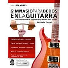 Gimnasio para dedos en la guitarra: Desarrolla resistencia, coordinación, destreza y velocidad en la guitarra (tocar la guitarra)
