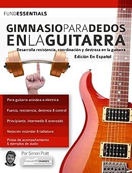 Gimnasio Para Dedos En La Guitarra: Desarrolla Resistencia, Coordinación, Destreza Y Velocidad En La Guitarra por Simon Pratt epub
