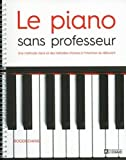 le piano sans professeur une m?thode claire et des m?lodies choisies ? l intention du d?butant by roger evans 2015 08 20