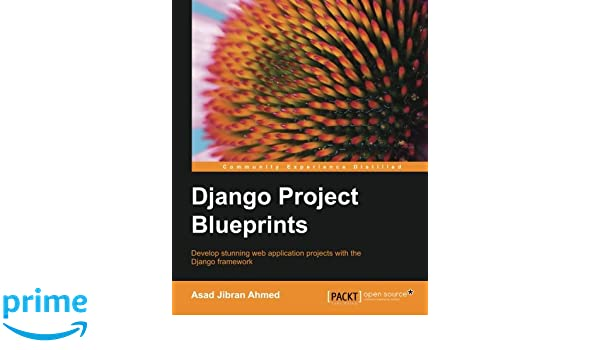 Django project blueprints amazon asad jibran ahmed django project blueprints amazon asad jibran ahmed 9781783985425 books malvernweather Images