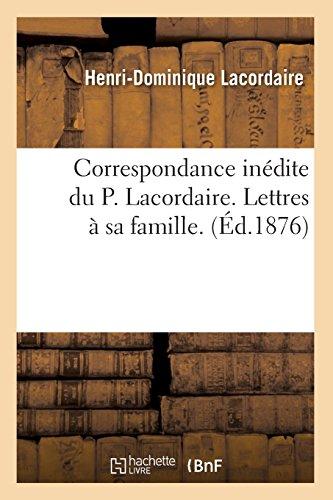 Correspondance inédite du P. Lacordaire. Lettres à sa famille. (Éd.1876) par Henri-Dominique Lacordaire