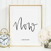 Kunstdruck, Sprüche Poster: Now is all we have | Hochwertiges und festes Premiumpapier | Ohne Rahmen