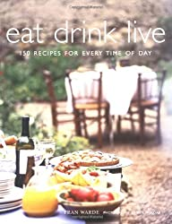Eat Drink Live: 150 Recipes for Every Time of Day by Fran Warde (2005-03-01)