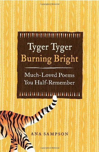 Tyger Tyger, Burning Bright: Much-Loved Poems You Half-Remember by Ana Sampson (2011-09-01)