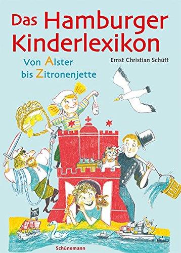 Das Hamburger Kinderlexikon: Von Alster bis Zitronenjette