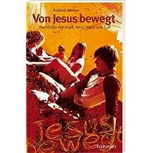 Von Jesus bewegt: Nachfolge mit Kopf, Herz, Hand und Fuß