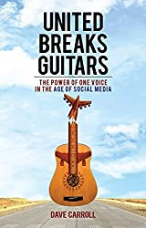 United Breaks Guitars: The Power of One Voice in the Age of Social Media by Dave Carroll (2012-05-15)