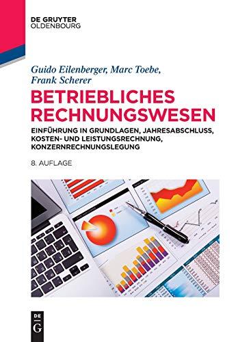 Betriebliches Rechnungswesen: Einführung in Grundlagen, Jahresabschluss, Kosten- und Leistungsrechnung, Konzernrechnungslegung