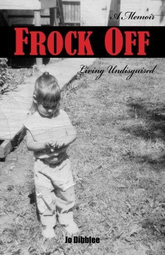 Frock Off: Living Undisguised by Jo Dibblee (2013-10-20)