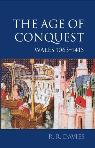 The Age of Conquest: Wales 1063-1415: Age of Conquest - Wales, 1063-1415 Vol 2 (History of Wales): Written by R. R. Davies, 2000 Edition, (New Ed) Publisher: OUP Oxford [Paperback]