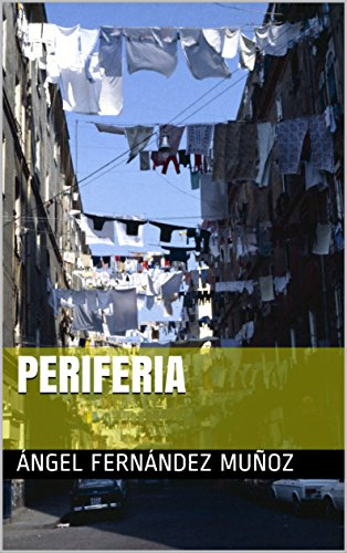 PERIFERIA por ÁNGEL  FERNÁNDEZ MUÑOZ