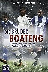 Die Brüder Boateng: Drei deutsche Leben zwischen Wedding und Weltfußball