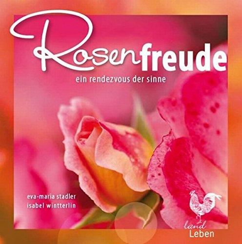 Rosenfreude: Ein Rendezvous der Sinne (LandLeben)