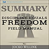 Summary: Discipline Equals Freedom: Field Manual