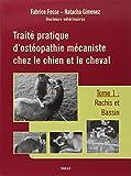 Traité pratique d'ostéopathie mécaniste chez le chien et le cheval : Tome 1, Rachis et bassin