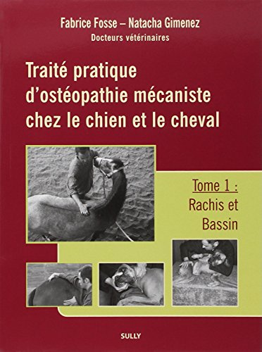 Traité pratique d'ostéopathie mécaniste chez le chien et le cheval : Tome 1, Rachis et bassin par Fabrice Fosse