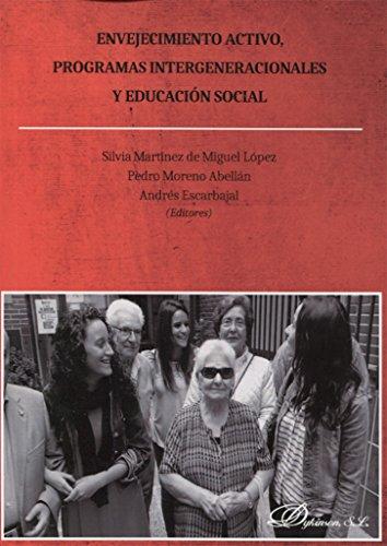 ENVEJECIMIENTO ACTIVO, PROGRAMAS INTERGENERACIONALES Y EDUCACION SOCIAL por Pedro; Martínez de Miguel López, Silvia; Escarbajal de Haro, Andrés, (eds.) Moreno Abellán