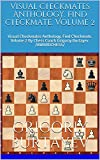 Visual Checkmates Anthology. Find Checkmate. Volume 2: Visual Checkmates Anthology. Find Checkmate. Volume 2 By Chess Coach Grigoriy Burtayev. /AWARDCHESS/