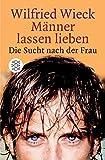 Männer lassen lieben: Die Sucht nach der Frau (Die Frau in der Gesellschaft) - Wilfried Wieck