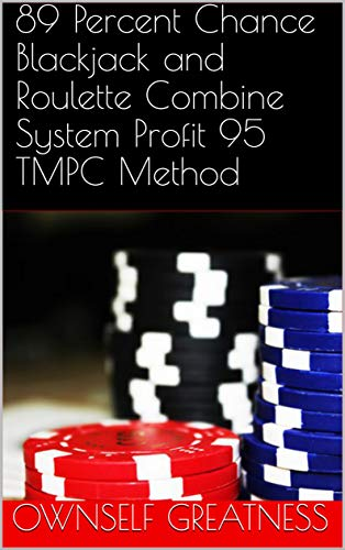 89 Percent Chance Blackjack and Roulette Combine System Profit 95 TMPC Method (English Edition)